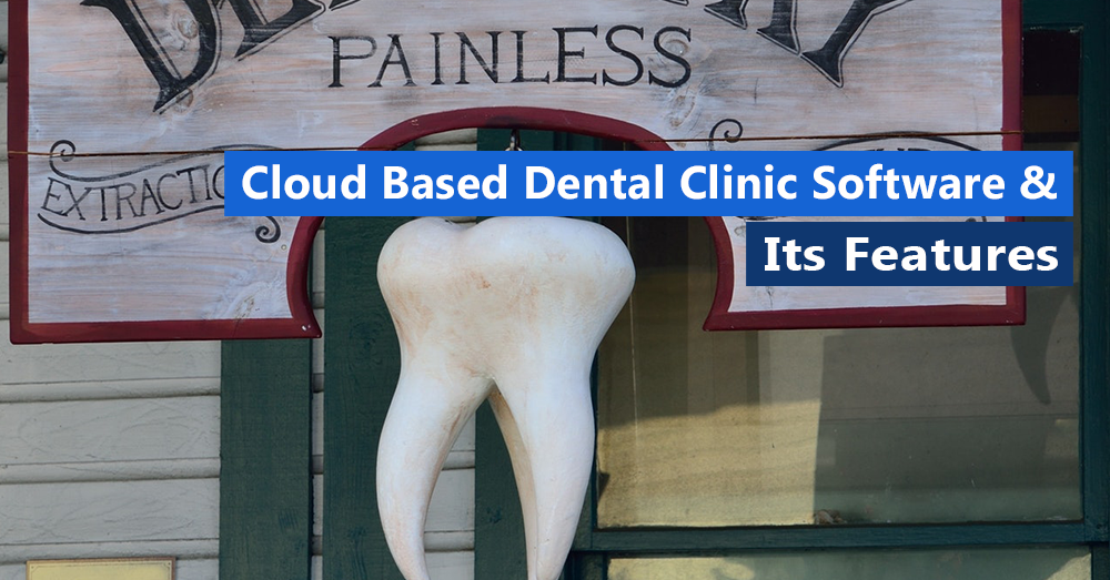 Cloud based Dental Clinic Software & Its Features