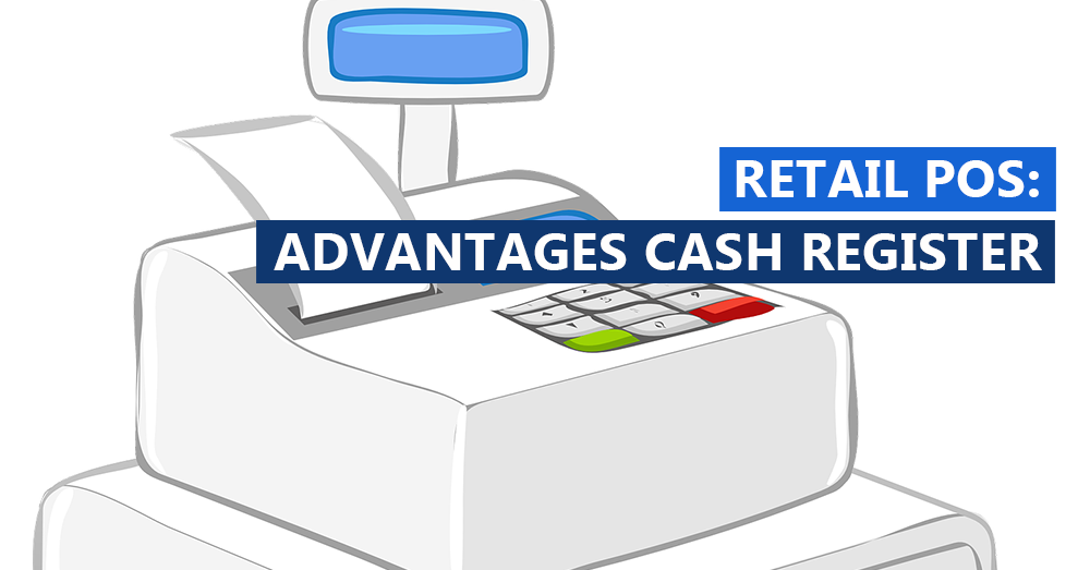 Retail POS: Know the 3 advantages over Cash Register