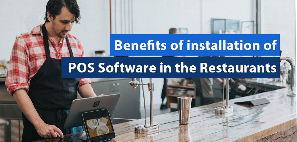Benefits of installation of POS Software in the Restaurants