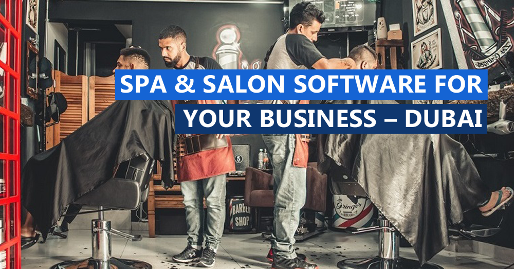 SPA & SALON SOFTWARE REVIEW FOR YOUR BUSINESS – DUBAI, UAE