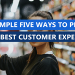 Simple five ways to provide the very best customer experience