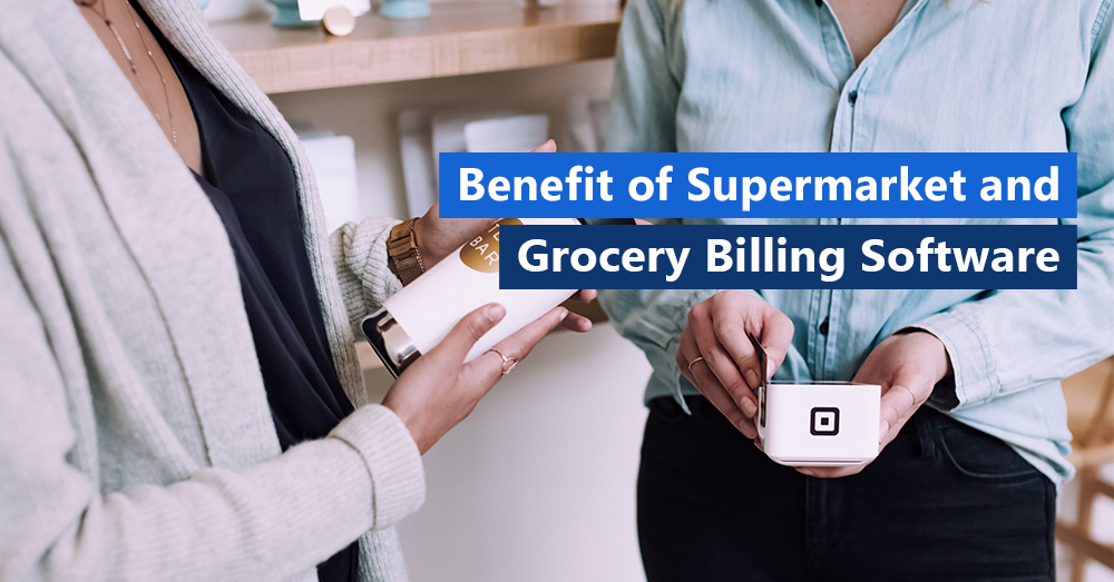 How Medium & Small Business can benefit from Supermarket and Grocery Store Billing Software?