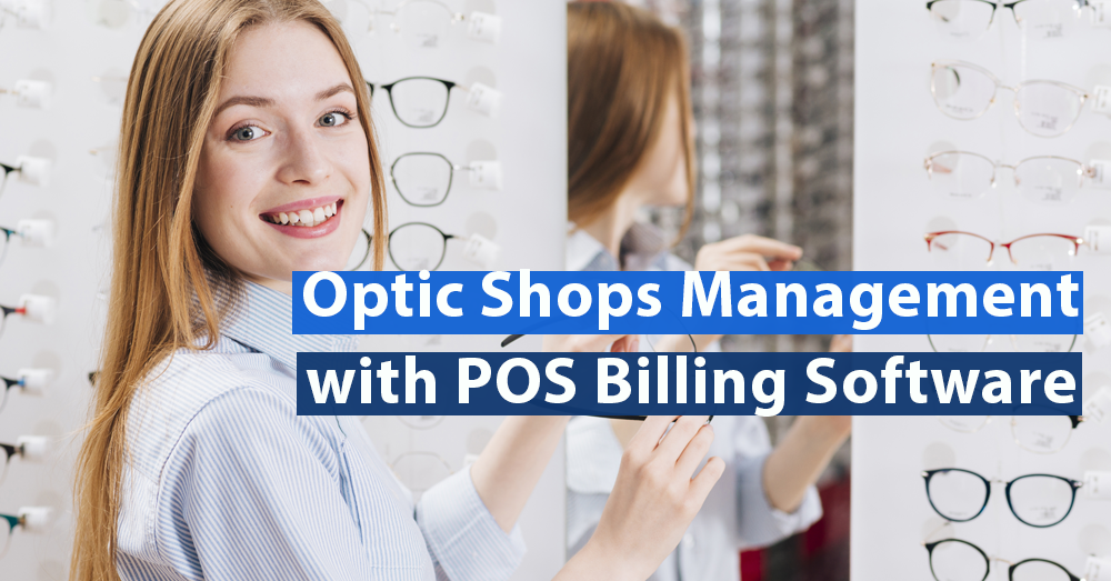 Optic Shops Management made Accurate with POS Billing Software