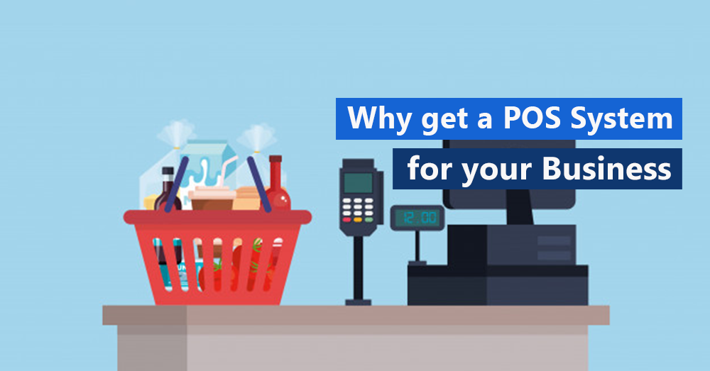 Why get a POS System for your Business?